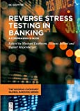 Reverse Stress Testing in Banking: A Comprehensive Guide (Moorad Choudhry Global Banking)