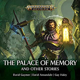 Palace of Memories & Other Stories     Warhammer Age of Sigmar              By:                                                                                                                                 David Guymer,                                                                                        David Annandale,                                                                                        Guy Haley                               Narrated by:                                                                                                                                 John Banks,                                                                                        Steve Conlin,                                                                                        Andrew Fettes,                   and others                 Length: 1 hr and 21 mins     2 ratings     Overall 5.0