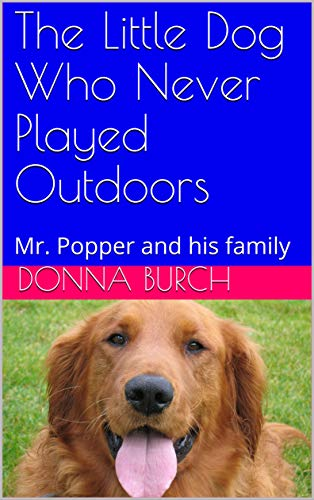 The Little Dog Who Never Played Outdoors: Mr. Popper and his family (animals Book 3) (English Edition)