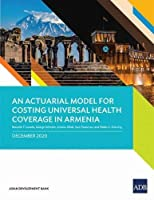 An Actuarial Model for Costing Universal Health Coverage in Armenia