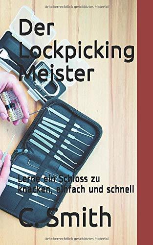 Der Lockpicking Meister: Lerne ein Schloss zu knacken, einfach und schnell