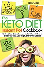 The Keto Diet Instant Pot Cookbook: Quick and Easy Electric Pressure Cooker Ketogenic Recipes to Reset Your Body, Lose Weight, and Reverse Diseases (Keto Instant Pot Cookbook)