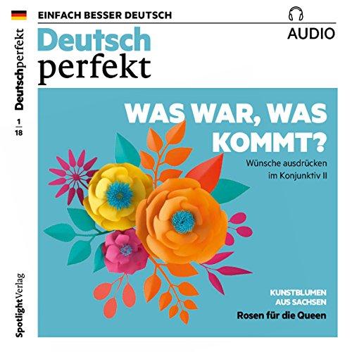 Deutsch perfekt Audio. 1/2018: Deutsch lernen Audio - Was war, was kommt? Wünsche ausdrücken im Konjunktiv II