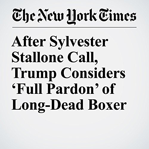 After Sylvester Stallone Call, Trump Considers 'Full Pardon' of Long-Dead Boxer copertina