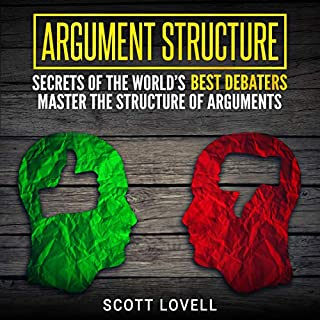 Argument Structure: Secrets of the World's Best Debaters     Master the Structure of Arguments              By:                                                                                                                                 Scott Lovell                               Narrated by:                                                                                                                                 Timothy Burke                      Length: 3 hrs and 2 mins     13 ratings     Overall 4.9