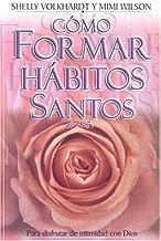Como Formar Habitos Santos: Para Disfrutar la Intimidad Con Dios (Spanish Edition) by Shelly Cook Volkhardt (2003-05-01)