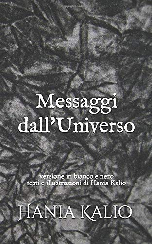 MESSAGGI DALL'UNIVERSO (versione bianco&nero): di Hania Kalio