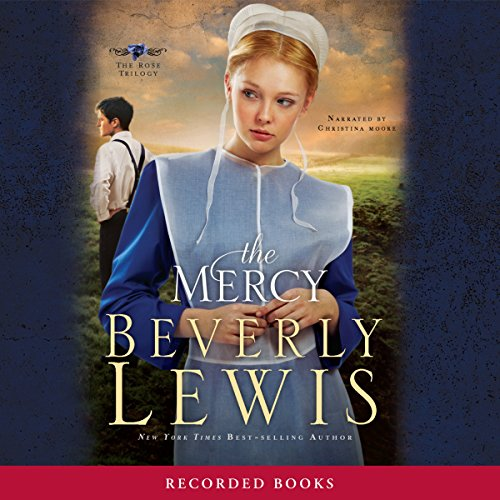 The Mercy     The Rose Trilogy, Book 3              By:                                                                                                                                 Beverly Lewis                               Narrated by:                                                                                                                                 Christina Moore                      Length: 8 hrs and 38 mins     Not rated yet     Overall 0.0