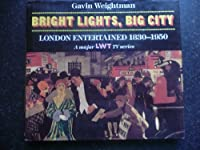 Bright Lights, Big City: London Entertained 1830-1950/a Major Lwt TV Series