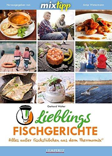 mixtipp Lieblingsfischgerichte: Alles ausser Fischstäbchen aus dem Thermomix: Alles außer Fischstäbchen aus dem Thermomix (Kochen mit dem Thermomix)