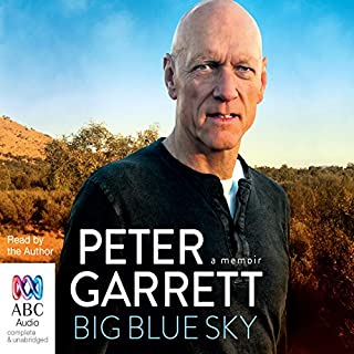 Big Blue Sky     A Memoir              By:                                                                                                                                 Peter Garrett                               Narrated by:                                                                                                                                 Peter Garrett                      Length: 14 hrs and 55 mins     51 ratings     Overall 4.3