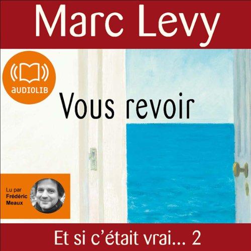 Vous revoir                    Auteur(s):                                                                                                                                 Marc Levy                               Narrateur(s):                                                                                                                                 Frédéric Meaux                      Durée: 6 h et 46 min     Pas de évaluations     Au global 0,0