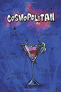 Notebook: Cosmopolitan Mix Drink 6 x 9 Blank Empty Unlined 200 Numbered Pages - Glossy Cover - Drawing / Sketchbook- Doodling - Journaling - To Do Lists - Capture Ideas - Taking Notes
