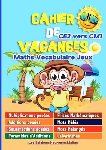 Cahier de Vacances CE2 vers CM1 Maths Vocabulaire Jeux: Multiplications posées, Additions...