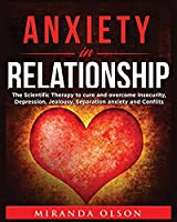 Anxiety in Relationship: The Scientific Therapy to Cure аnd Overcome Insecurity, Depression, Jealousy, Separation Anxiety and Couples Conflict