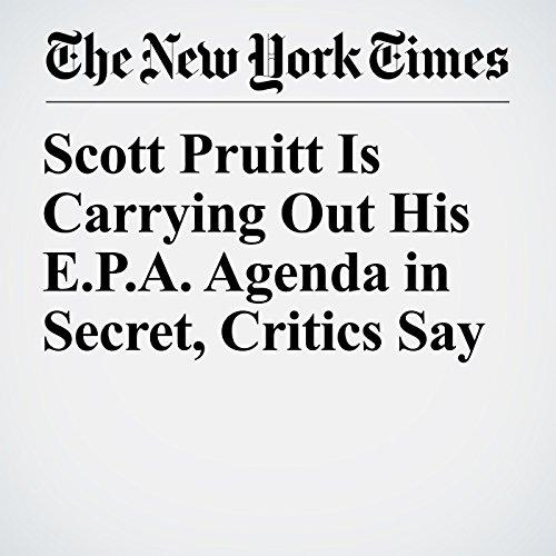 Scott Pruitt Is Carrying Out His E.P.A. Agenda in Secret, Critics Say copertina