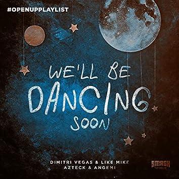 We'll Be Dancing Soon