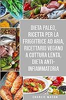 Dieta Paleo, Ricetta Per La Friggitrice Ad Aria, Ricettario Vegano a Cottura Lenta, Dieta Anti-infiammatoria