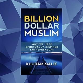 Billion Dollar Muslim     Why We Need Spiritually Inspired Entrepreneurs (Volume 1)              By:                                                                                                                                 Khuram Malik                               Narrated by:                                                                                                                                 Khuram Malik                      Length: 3 hrs and 12 mins     5 ratings     Overall 5.0
