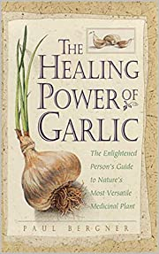 The Healing Power of Garlic: The Enlightened Person's Guide to Nature's Most Versatile Medicinal Plant