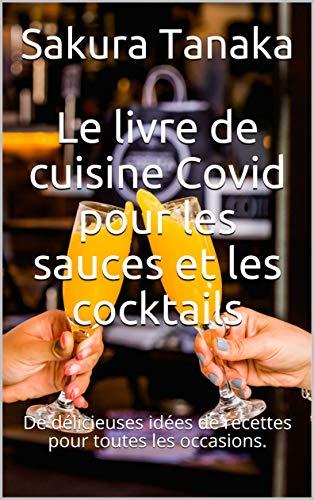 Le livre de cuisine Covid pour les sauces et les cocktails: De délicieuses idées de recettes pour toutes les occasions. (French Edition)