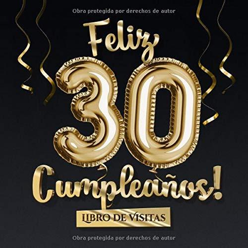 Feliz 30 Cumpleaños - Libro de visitas: Decoración para el 30 cumpleaños – Regalo originale para hombre y mujer - 30 años - Libro de firmas para felicitaciones y fotos de los invitados