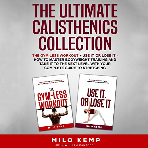 The Ultimate Calisthenics Collection: The Gym-Less Workout + Use It, or Lose It cover art