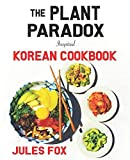 The Plant Paradox Inspired Korean Cookbook: 82 Plant Based Healthy Asian Lectin-Free Recipes