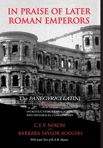 Nixon, C: In Praise of Later Roman Emperors - The Panegyrici: The Panegyrici Latini (Transformation of the Classical Heritage, Band 21)