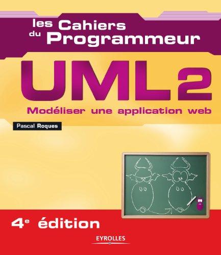 UML2: Modéliser une application web (Les cahiers du programmeur) (French Edition)