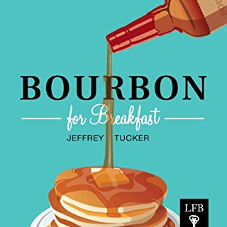 Bourbon for Breakfast      Living Outside the Statist Quo              By:                                                                                                                                 Jeffrey A. Tucker                               Narrated by:                                                                                                                                 Steven Ng                      Length: 12 hrs and 33 mins     22 ratings     Overall 4.0