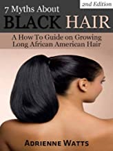 7 Myths About Black Hair A How To Guide on Growing Long African Hair