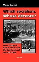 Which Socialism, Whose Detente?: West European Communism and the Czechoslovak Crisis, 1968