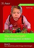 Das Kirchenjahr im Kindergarten (er)leben, Band 2: Vom Advent bis zu den Heiligen Drei Königen (Kindergarten) (D. Kirchenjahr im Kindergarten (er)leben)