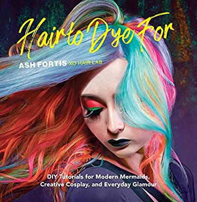 Hair to Dye For: DIY Tutorials for Modern Mermaids, Creative Cosplay, and Everyday Glamour