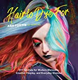 Hair to Dye For: DIY Tutorials for Modern Mermaids, Creative Cosplay, and Everyday Glamour - Ash Fortis