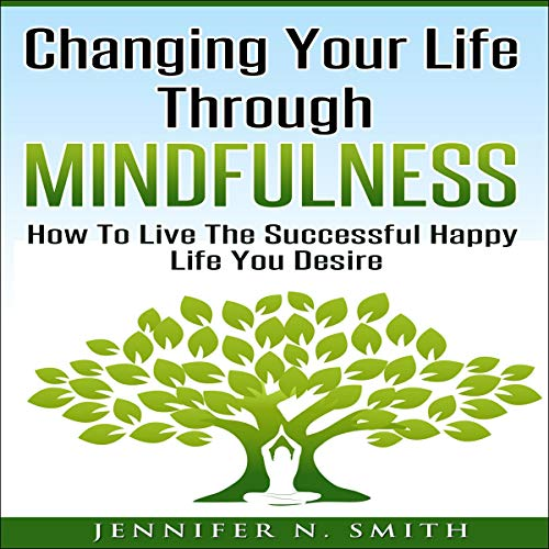 Changing Your Life Through Mindfulness audiobook cover art