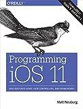 Programming IOS 11: Dive Deep Into Views, View Controllers, and Frameworks - Matt Neuburg
