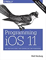 Programming iOS 11: Dive Deep into Views, View Controllers, and Frameworks