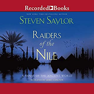 Raiders of the Nile     A Novel of the Ancient World              By:                                                                                                                                 Steven Saylor                               Narrated by:                                                                                                                                 James Langton                      Length: 11 hrs and 26 mins     16 ratings     Overall 4.5