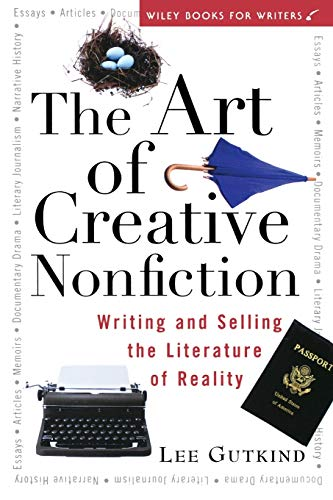 ART OF CREATIVE NONFICTION: Writing and Selling the Literature of Reality (WILEY BOOKS FOR WRITERS SERIES)
