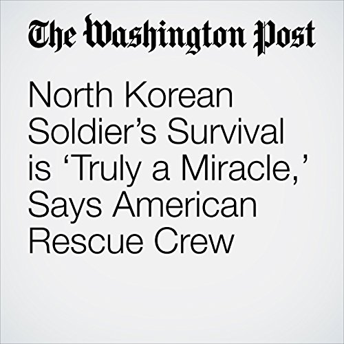 North Korean Soldier's Survival is 'Truly a Miracle,' Says American Rescue Crew copertina