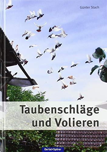 Taubenschläge und Volieren: Praktische Anleitung zum Planen, Bauen und Modernisieren von Zuchtanlagen für Tauben