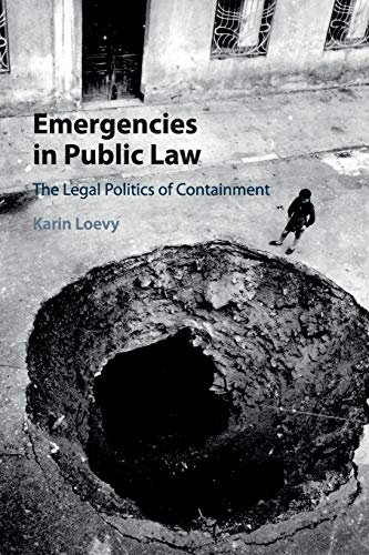 Emergencies in Public Law: The Legal Politics of Containment