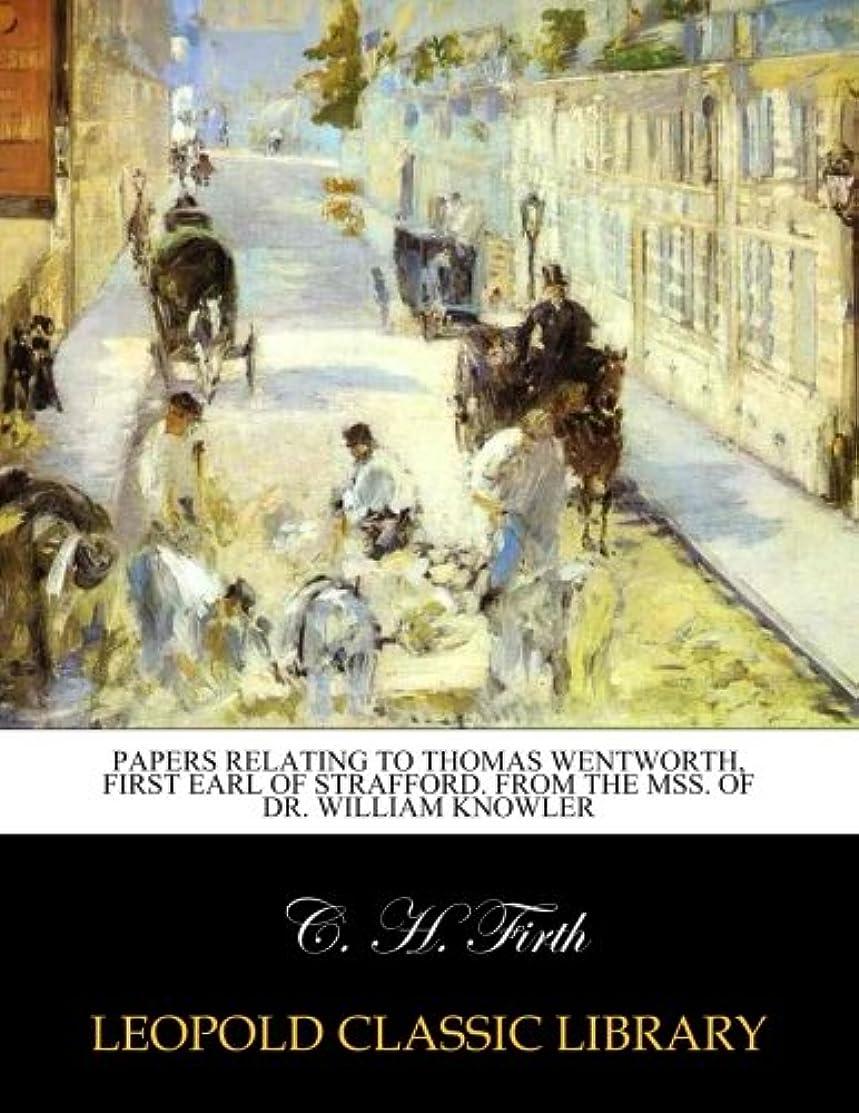 魅力失速ロバPapers relating to Thomas Wentworth, first Earl of Strafford. From the Mss. of Dr. William Knowler