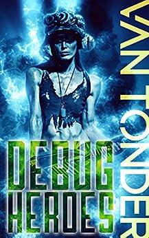 Debug Heroes: Dark Dystopian Science Fiction (The Phoenix Code Book 2) by [Ronel van Tonder]