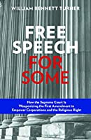Free Speech for Some: How the Supreme Court Is Weaponizing the First Amendment to Empower Corporations and the Religious Right
