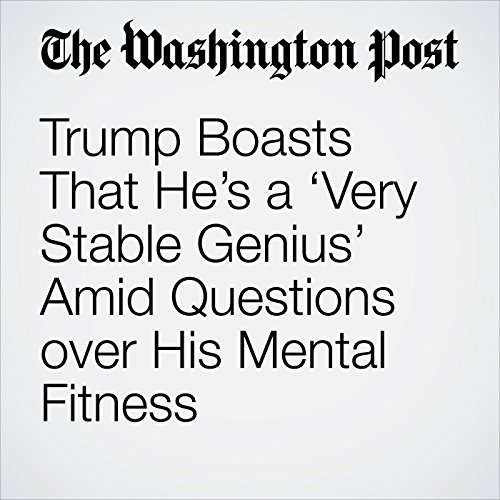 Trump Boasts That He's a 'Very Stable Genius' Amid Questions over His Mental Fitness copertina