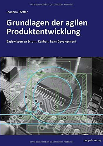 Grundlagen der agilen Produktentwicklung: Basiswissen zu Scrum, Kanban, Lean Development