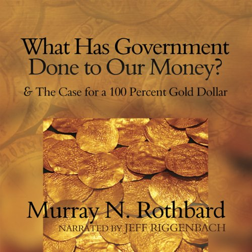 What Has Government Done to Our Money? audiobook cover art